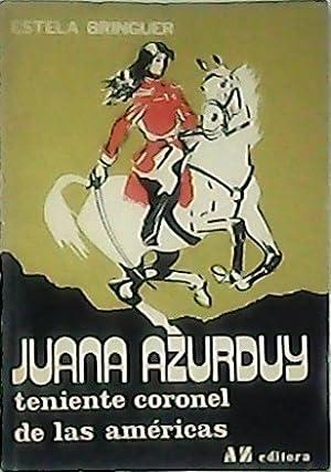 Juana Azurduy. Teniente Coronel de las Américas.: BRINGUER, Estela.-