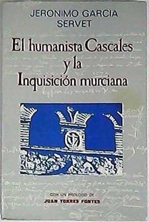 El humanista Cascales y la Inquisición murciana.: GARCIA SERVET, Jerónimo.-