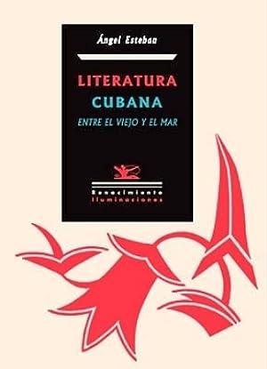 Literatura cubana entre el viejo y el: ESTEBAN, Ángel.-