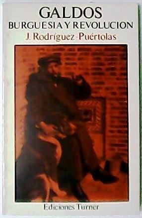 Galdós: Burguesía y revolución.: RODRIGUEZ PUERTOLAS, Julio.-