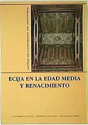 ACTAS DEL III CONGRESO DE HISTORIA.- Ecija en la Edad Media y Renacimiento. (Manuel García ...