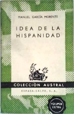 Idea de la hispanidad (Idea de la: GARCÍA MORENTE, Manuel.-