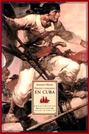 Piratas y corsarios en Cuba.: ULLIVARRI, Saturnino.-