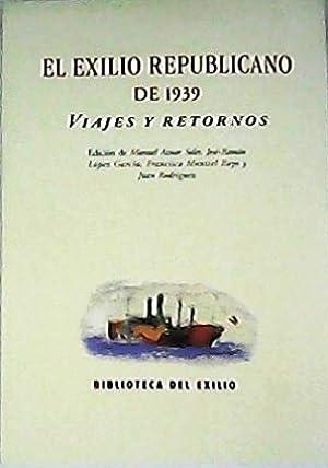 El exilio republicano de 1939: Viajes y: AZNAR SOLER, Manuel,
