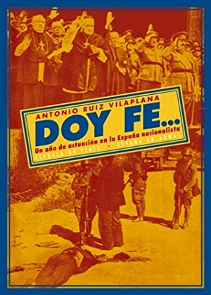 Doy fe. Un año de actuación en la España nacionalista. Edición de Francisco Espinosa Maestre y Luis...