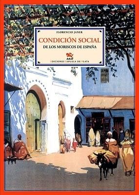 Condición social de los moriscos de España.: JANER, Florencio.-