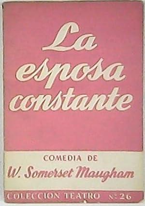 La esposa constante. Teatro.: SOMERSET MAUGHAM, W.-
