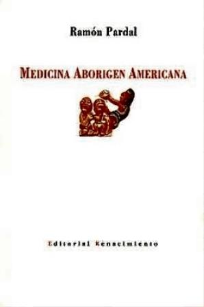 Medicina aborigen americana. Edición facsímil. (1ªPARTE: Etnología: PARDAL, Ramón.-