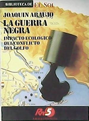 La guerra negra. Impacto ecológico del conflicto: ARAUJO, Joaquín.-