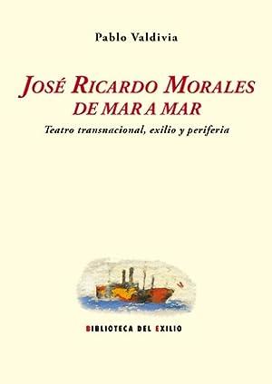 José Ricardo Morales de mar a mar: VALDIVIA MARTÍN, Pablo.-