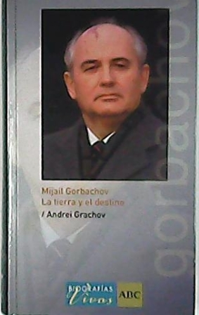 Mijaíl Gorbachov (La tierra y el destino).: GRACHOV, Andrei.-