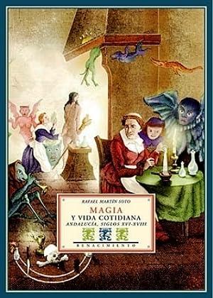Magia y vida cotidiana: Andalucía, siglos XVI-XVIII.: MARTÍN SOTO, Rafael.-