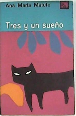 Tres y un sueño (La razón -: MATUTE, Ana María.-