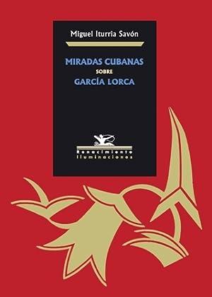Miradas cubanas sobre García Lorca. (Textos de: ITURRIA SAVÓN, Miguel.-