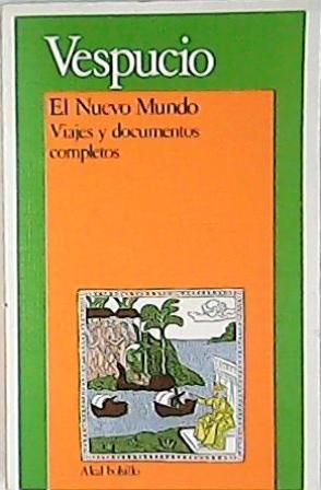 El nuevo mundo. Viajes y documentos completos.: VESPUCIO, Américo.-