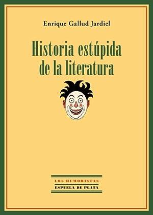 Historia estúpida de la literatura. Esta Historia: GALLUD JARDIEL, Enrique.-