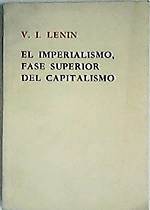 El imperialismo, fase superior del capitalismo. (Ensayo: LENIN, Vladimir Ilich.-