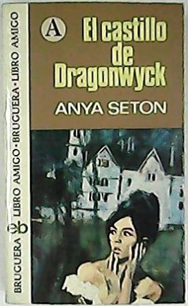 El castillo de Dragonwyck. Novela gótica.: SETON, Anya.-