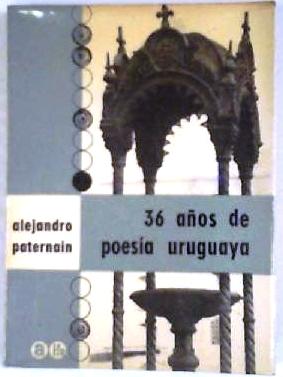 36 años de poesía uruguaya. Antología (Esther: PATERNAIN, Alejandro.-