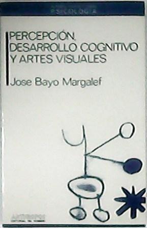 Percepción, desarrollo cognitivo y artes visuales.: BAYO MARGALEF, José