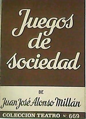 Juegos de sociedad. Comedia dramática en dos: ALONSO MILLAN, Juan
