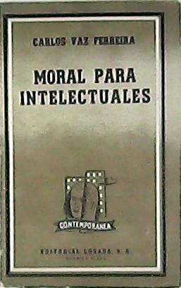 Moral para intelectuales. (Deber de cultura en: VAZ FERREIRA, Carlos.-