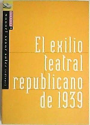 EL EXILIO TEATRAL REPUBLICANO DE 1939. Trabajos: AZNAR SOLER, Manuel