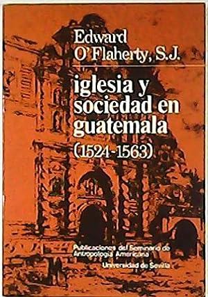 Iglesia y sociedad en Guatemala (1524-1563). Análisis: O'FLAHERTY, Edward S.