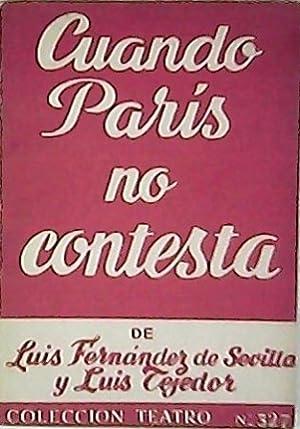 Cuando París no contesta. Comedieta en dos: FERNANDEZ DE SEVILLA,