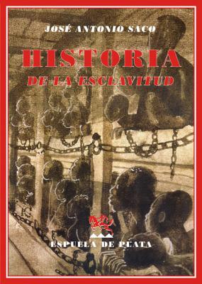 Historia de la esclavitud. (Índice: Egipto. Etiopía.: SACO Y LÓPEZ-CISNEROS,