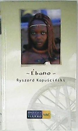 Ébano (Un viaje por el continente africano).: KAPUSCINSKI, Ryszard.-