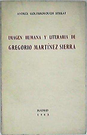 Imagen humana y literaria de Gregorio Martínez: GOLDSBOROUGH SERRAT, Andrés.-