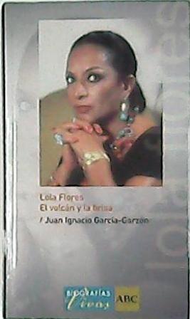 Lola Flores (El volcán y la brisa).: GARCÍA-GARZÓN, Juan Ignacio.-
