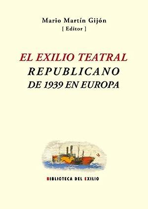 El exilio teatral republicano de 1939 en Europa. Edición de Mario Martín Gijón...