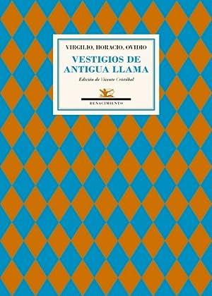Vestigios de antigua llama. Antología. Edición y: VIRGILIO, HORACIO y
