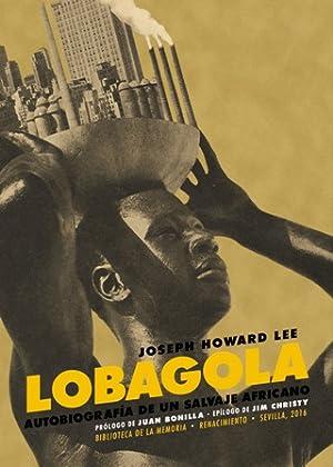 LoBagola. Autobiografía de un salvaje africano. Traducción: LEE, Joseph Howard.-