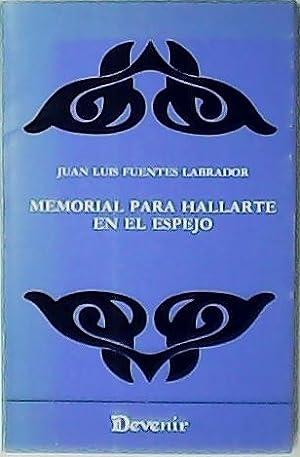 Memorial para hallarte en el espejo.: FUENTES LABRADOR, Juan