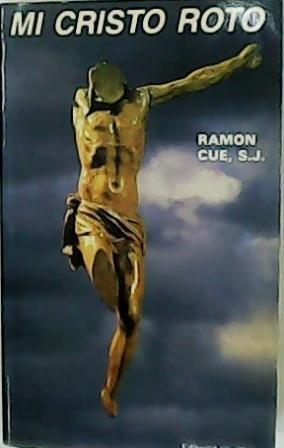 Mi Cristo roto. Meditaciones Cuaresmales.: CUÉ ROMANO, Ramón.-