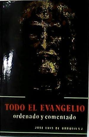 Todo el Evangelio, ordenado y comentado.: URRUTIA, José Luis