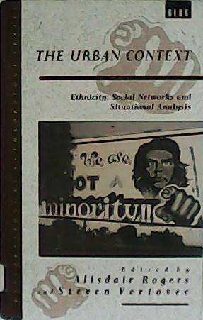 The Urban Context. Ethnicity, Social Networks and: ROGERS & VERTOVEC