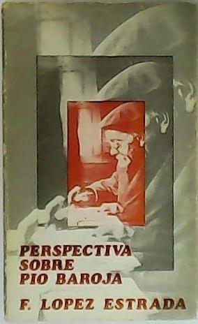 Perspectiva sobre Pío Baroja.: LÓPEZ ESTRADA, Francisco.-