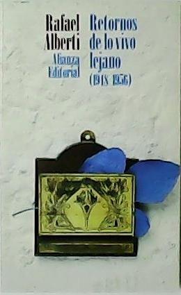 Retornos de lo vivo lejano (1948-1956).: ALBERTI, Rafael.-