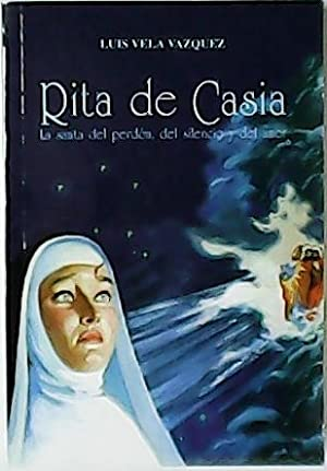 Rita de Casia. La santa del perdón,: VELA VAZQUEZ, Luis.-