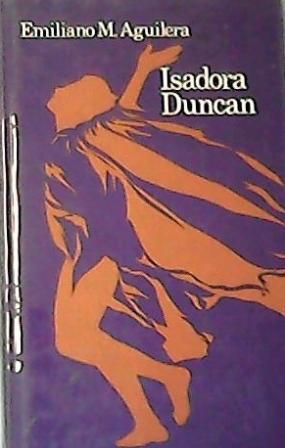 Isadora Duncan. Novela.: AGUILERA, Emiliano M.-