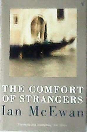 the comfort of stranger by ian mcewan essay The comfort of strangers book summary and study guide ian mcewan booklist ian mcewan message board detailed plot synopsis reviews of the comfort of strangers.