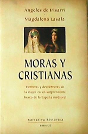 Moras y cristianos. Venturas y desventuras de: IRISARRI, Angeles y
