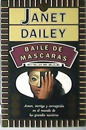 Baile de Máscaras. Amor, intriga y corrupción: DAILEY, Janet.-