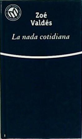La nada cotidiana. Prólogo de Luisa Castro.: VALDÉS, Zoé.-