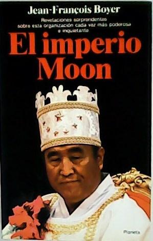 El imperio Moon. Revelaciones sorprendentes sobre esta: BOYER, Jean-Francois.-