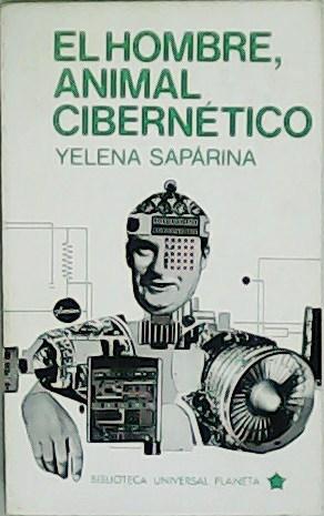 El hombre, animal cibernético. Traducción de Iris: SAPÁRINA, Yelena.-
